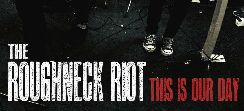 the-roughneck-riot-this-is-our-day