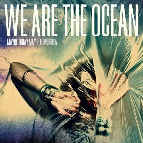 We Are The Ocean - Maybe Today, Maybe Tomorrow