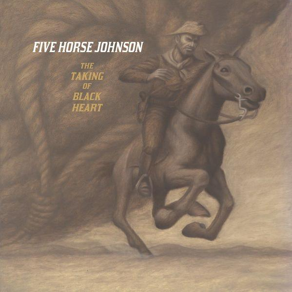 FIVE HORSE JOHNSON mit The Taking Of Black Heart Cover
